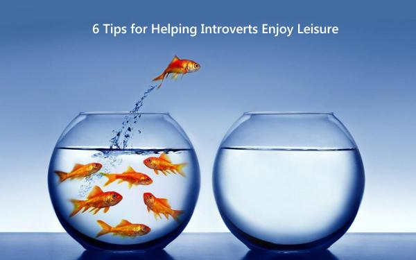 6 Tips for Helping Introverts Enjoy Leisure
